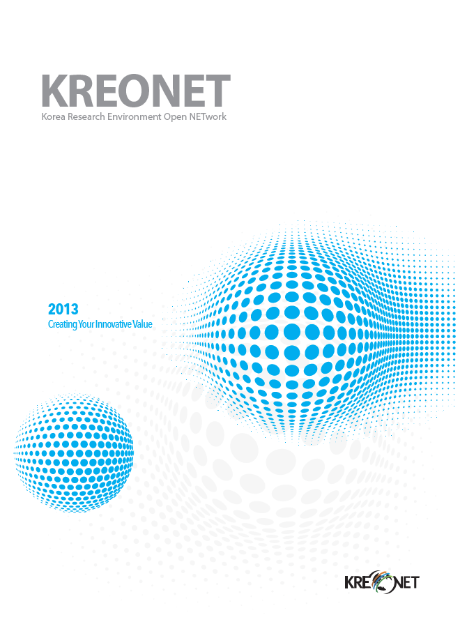 KREONET Korea Research Environment Open NETwork / 2013 Creating Your Innovative Value